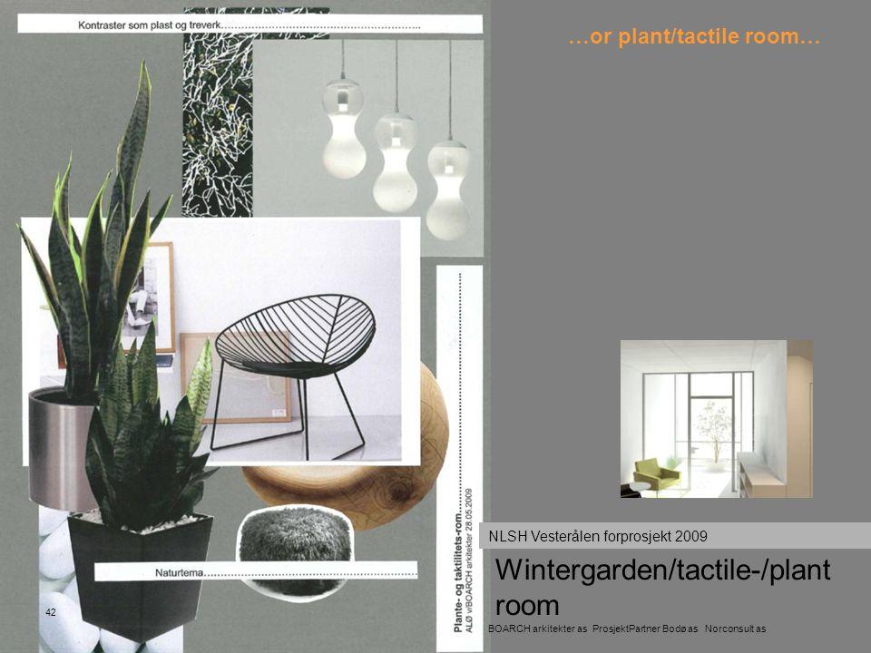 Wintergarden/tactile-/plant room 42 BOARCH arkitekter as ProsjektPartner Bodø as Norconsult as NLSH Vesterålen forprosjekt 2009 …or plant/tactile room