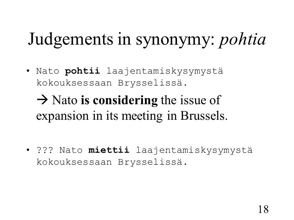 18 Judgements in synonymy: pohtia •Nato pohtii laajentamiskysymystä kokouksessaan Brysselissä.