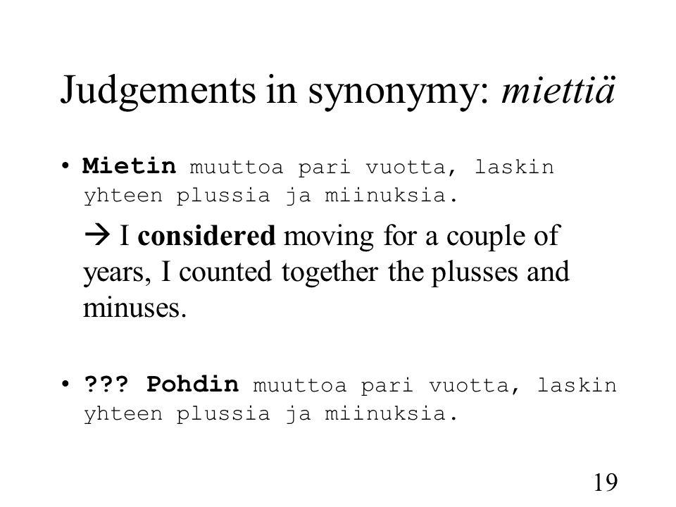 19 Judgements in synonymy: miettiä •Mietin muuttoa pari vuotta, laskin yhteen plussia ja miinuksia.