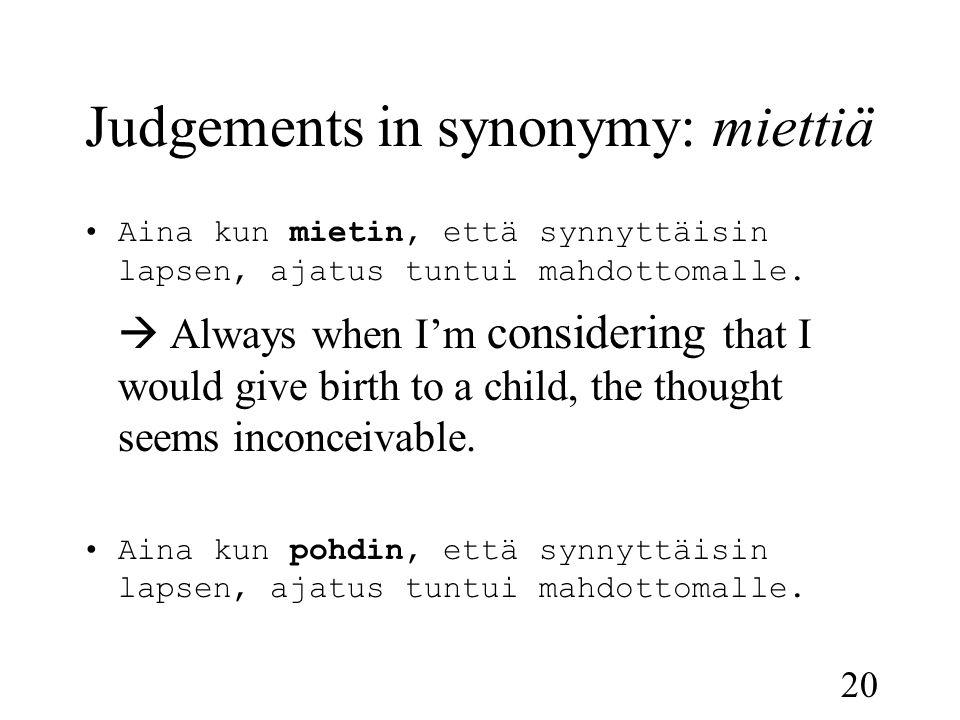20 Judgements in synonymy: miettiä •Aina kun mietin, että synnyttäisin lapsen, ajatus tuntui mahdottomalle.