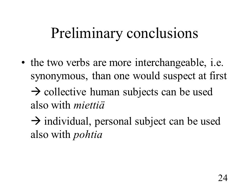 24 Preliminary conclusions •the two verbs are more interchangeable, i.e.