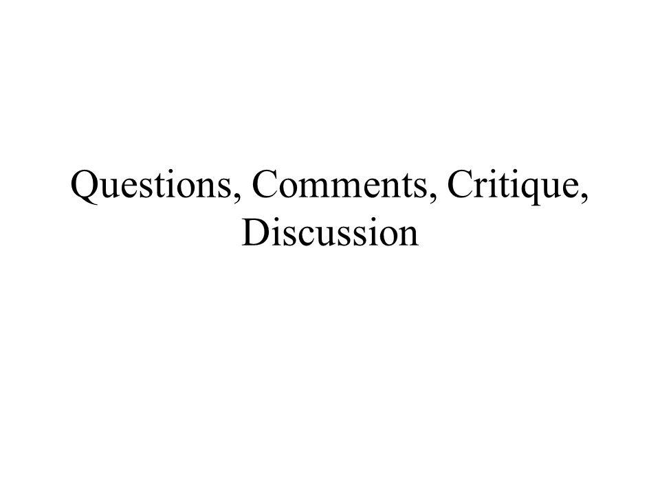 Questions, Comments, Critique, Discussion