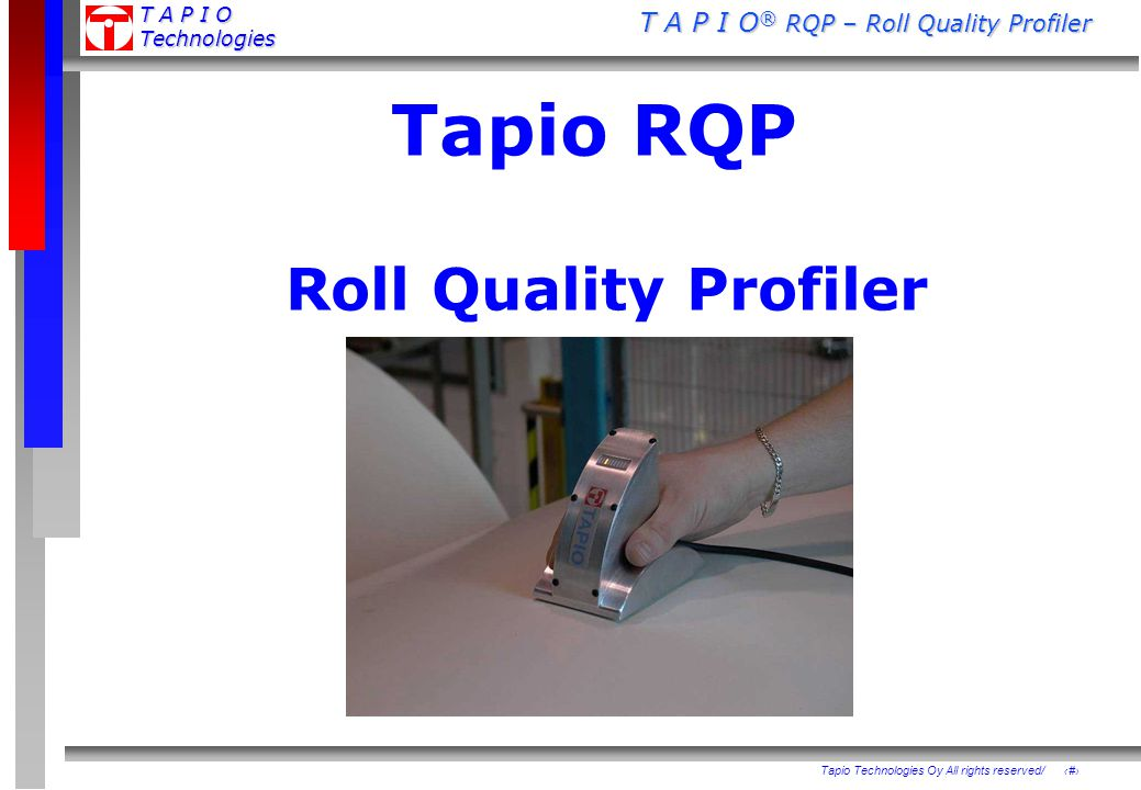 T A P I O ® RQP – Roll Quality Profiler T A P I O Technologies 1 Tapio Technologies Oy All rights reserved/ Tapio RQP Roll Quality Profiler