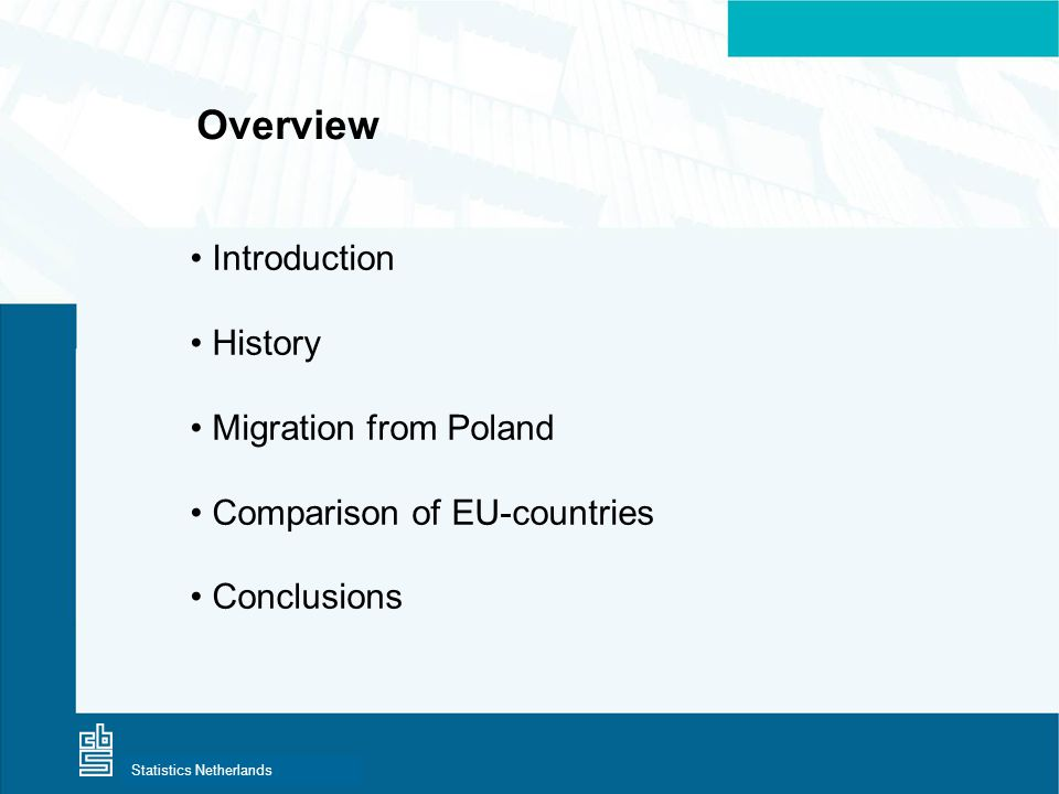 Centraal Bureau voor de StatistiekStatistics Netherlands Overview • Introduction • History • Migration from Poland • Comparison of EU-countries • Conclusions