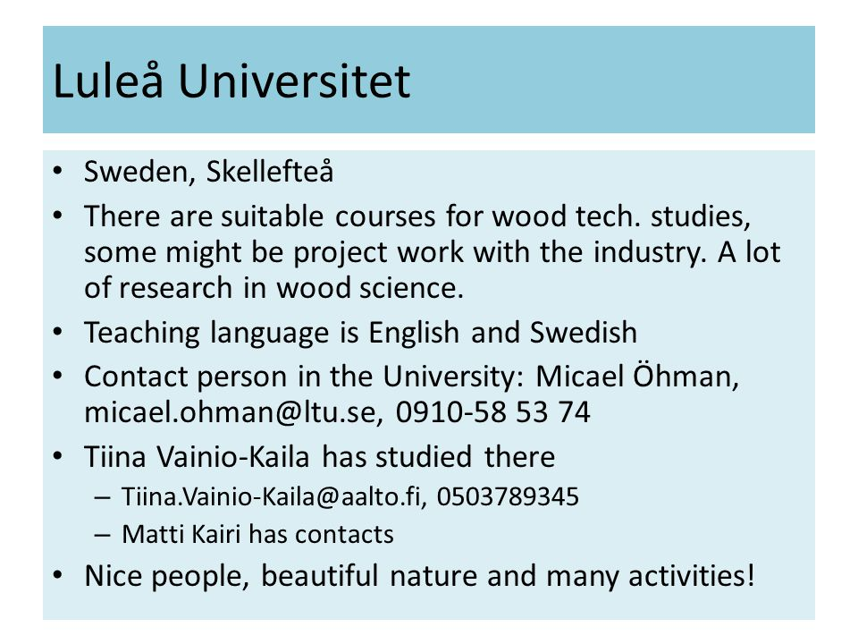 Luleå Universitet • Sweden, Skellefteå • There are suitable courses for wood tech.