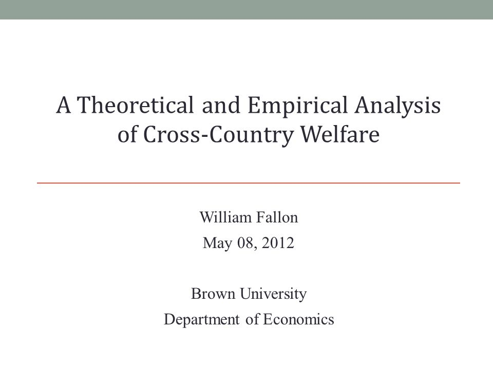 William Fallon May 08, 2012 Brown University Department of Economics A Theoretical and Empirical Analysis of Cross-Country Welfare