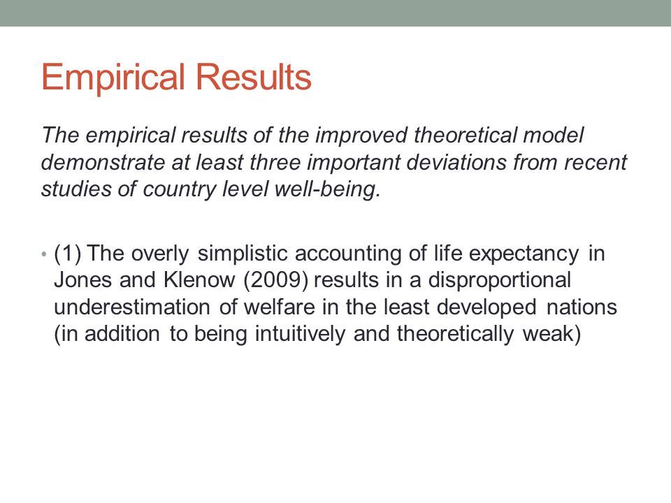 The empirical results of the improved theoretical model demonstrate at least three important deviations from recent studies of country level well-being.