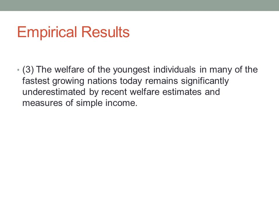 • (3) The welfare of the youngest individuals in many of the fastest growing nations today remains significantly underestimated by recent welfare estimates and measures of simple income.