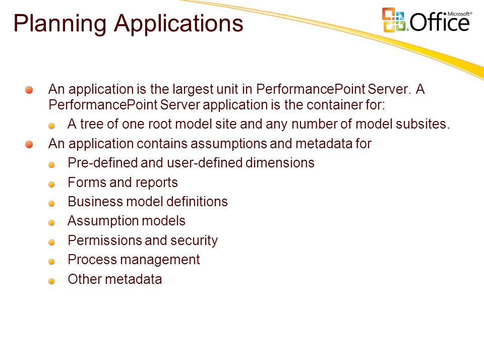 Planning Applications An application is the largest unit in PerformancePoint Server.