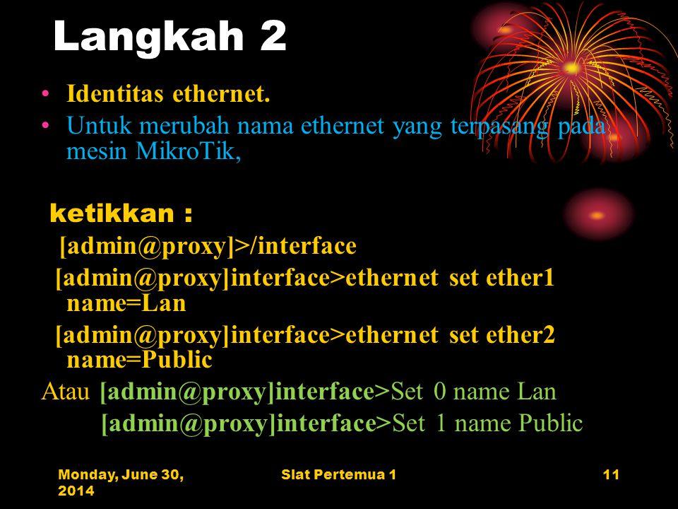 Monday, June 30, 2014 Slat Pertemua 111 Langkah 2 •Identitas ethernet.