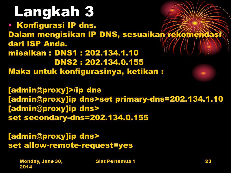 Monday, June 30, 2014 Slat Pertemua 123 Langkah 3 •Konfigurasi IP dns.