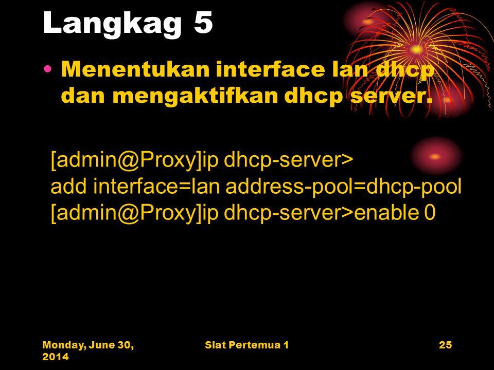 Monday, June 30, 2014 Slat Pertemua 125 Langkag 5 •Menentukan interface lan dhcp dan mengaktifkan dhcp server.