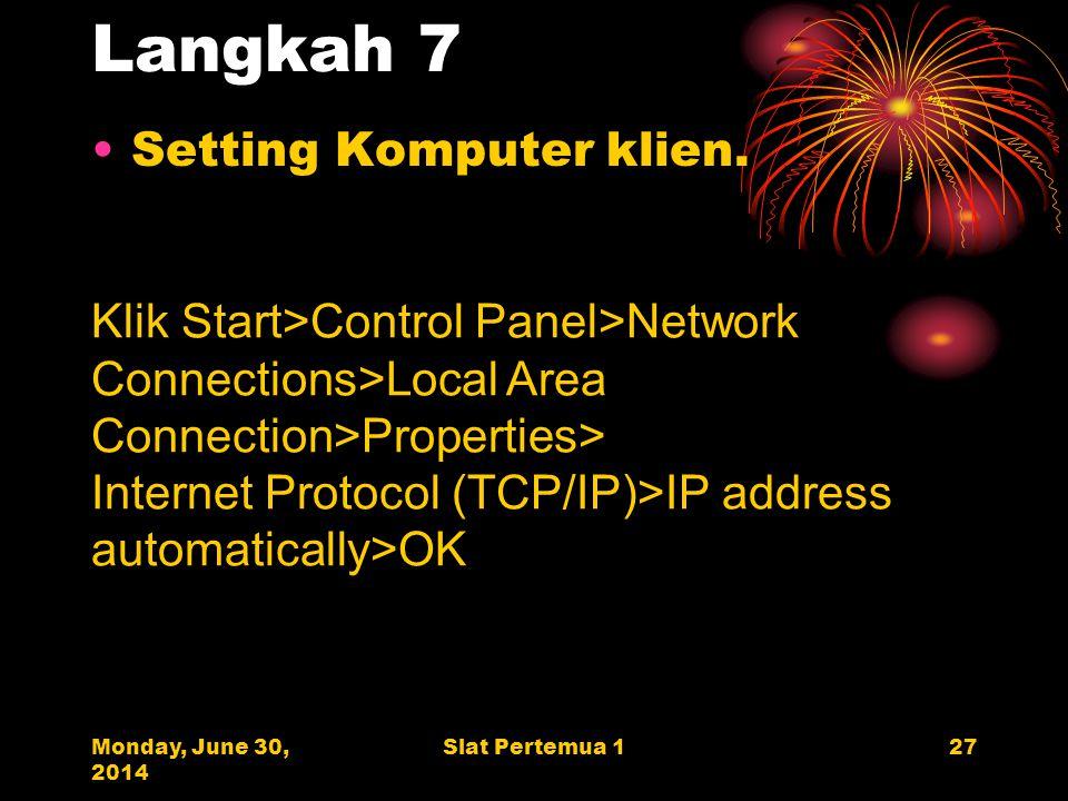 Monday, June 30, 2014 Slat Pertemua 127 Langkah 7 •Setting Komputer klien.