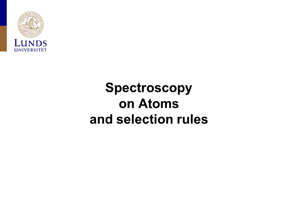 Spectroscopy on Atoms and selection rules