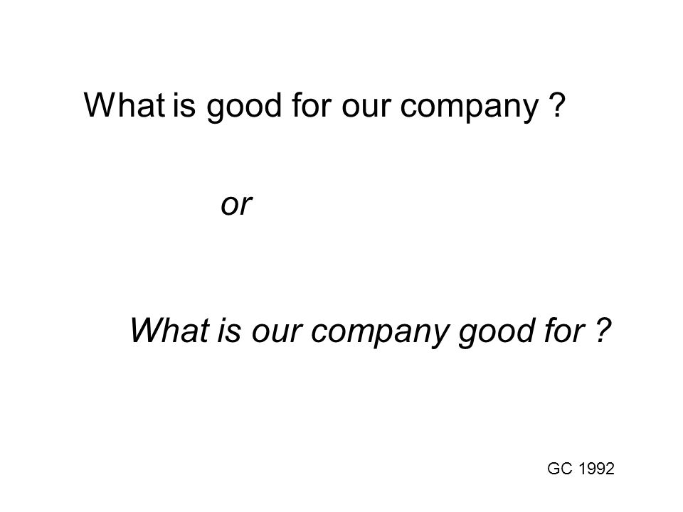 What is our company good for GC 1992 What is good for our company or