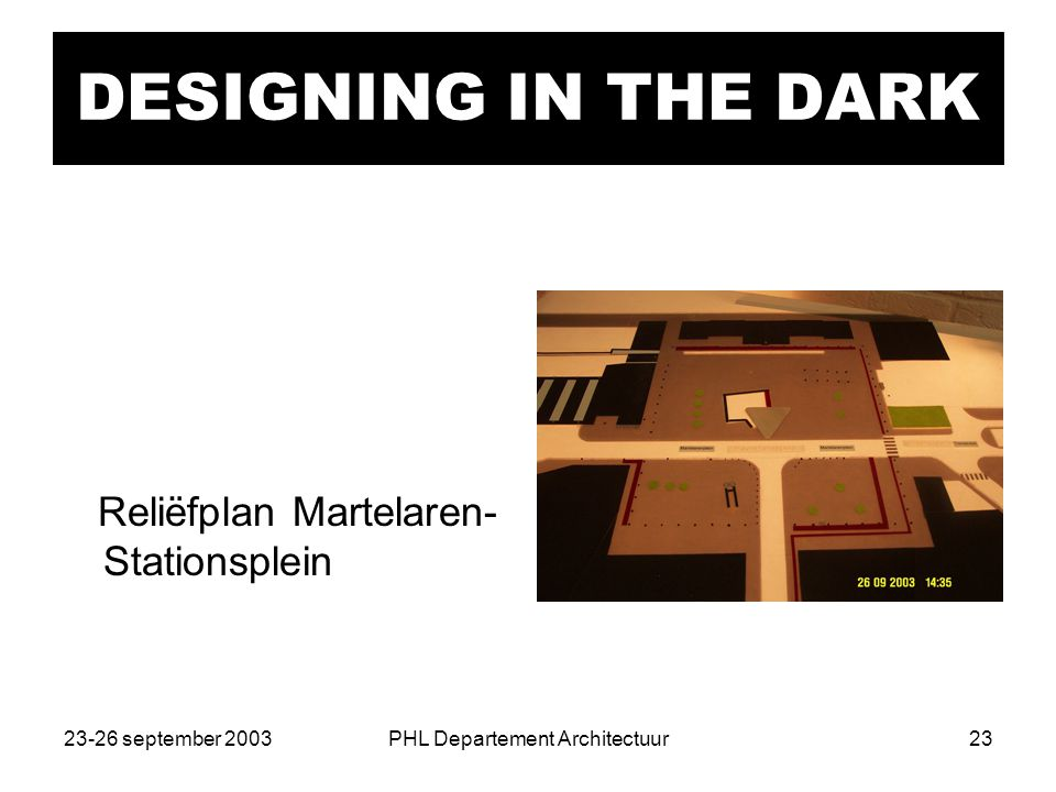 23-26 september 2003PHL Departement Architectuur23 DESIGNING IN THE DARK Reliëfplan Martelaren- Stationsplein