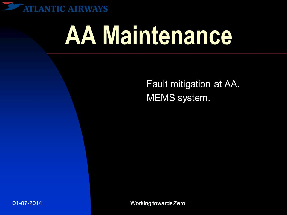 01-07-2014Working towards Zero AA Maintenance Fault mitigation at AA. MEMS system.