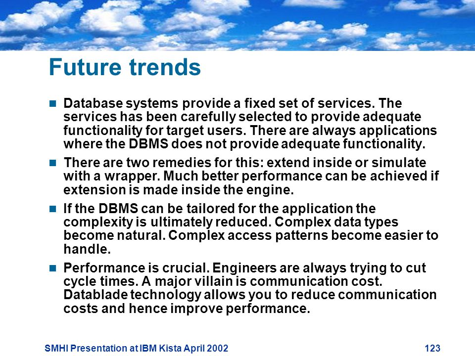 SMHI Presentation at IBM Kista April Future trends  Database systems provide a fixed set of services.
