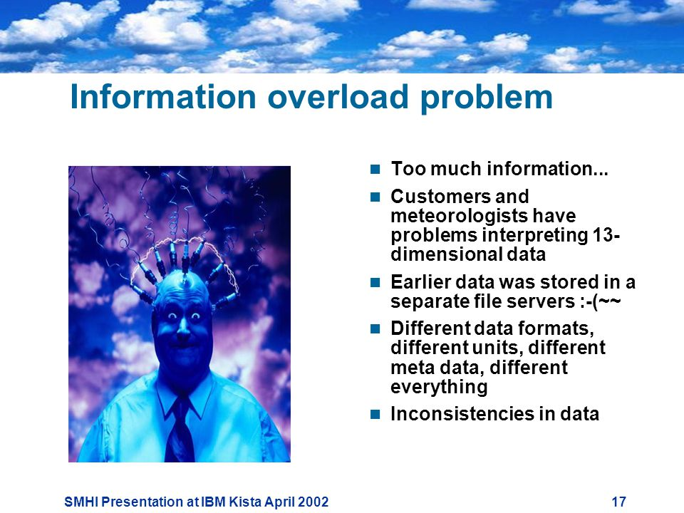 SMHI Presentation at IBM Kista April Information overload problem  Too much information...