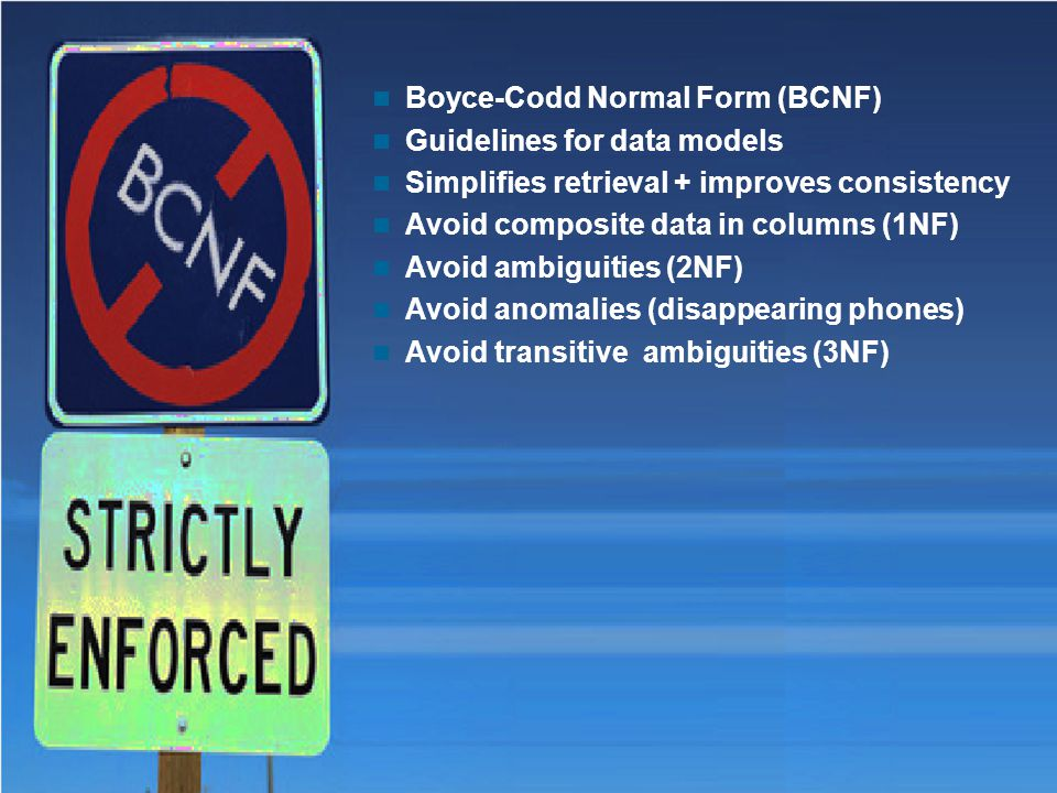 SMHI Presentation at IBM Kista April  Boyce-Codd Normal Form (BCNF)  Guidelines for data models  Simplifies retrieval + improves consistency  Avoid composite data in columns (1NF)  Avoid ambiguities (2NF)  Avoid anomalies (disappearing phones)  Avoid transitive ambiguities (3NF)