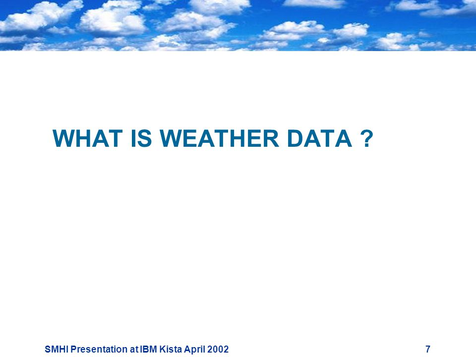 SMHI Presentation at IBM Kista April WHAT IS WEATHER DATA