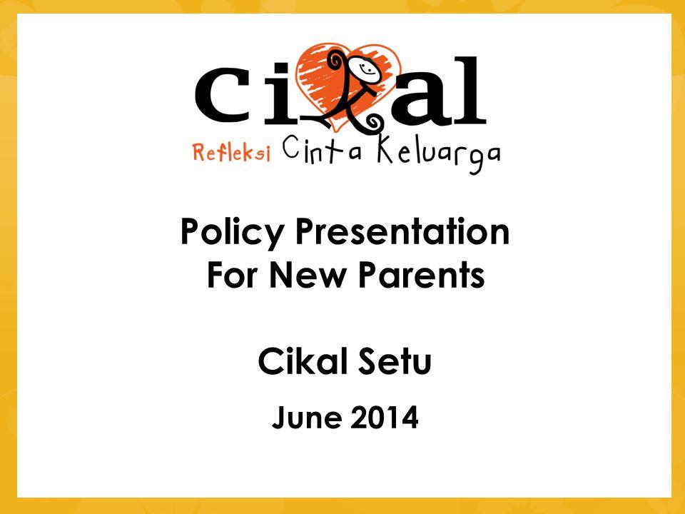 Policy Presentation For New Parents Cikal Setu June 2014