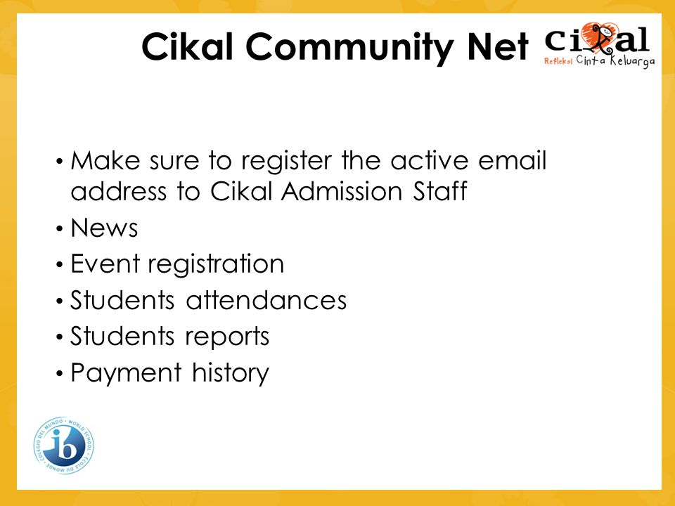 Cikal Community Net • Make sure to register the active email address to Cikal Admission Staff • News • Event registration • Students attendances • Stu