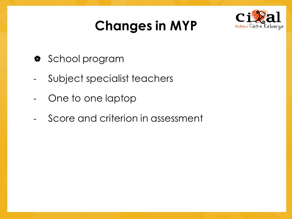 Changes in MYP  School program - Subject specialist teachers - One to one laptop - Score and criterion in assessment