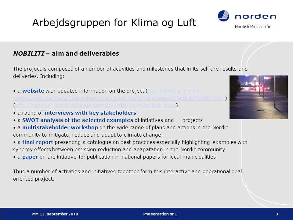 Nordisk Ministerråd MM 12. september 2010Præsentation nr 13 Arbejdsgruppen for Klima og Luft NOBILITI – aim and deliverables The project is composed o