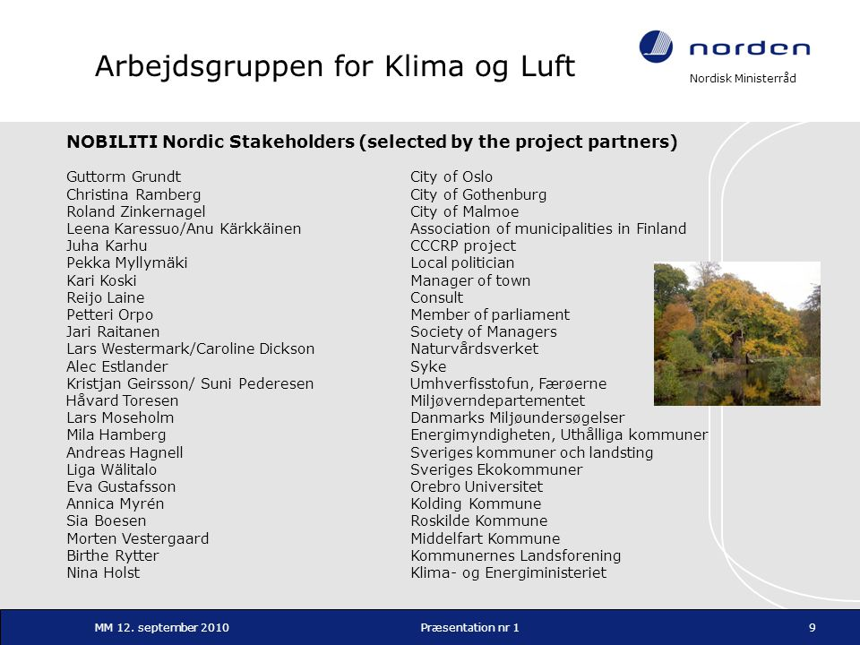 Nordisk Ministerråd MM 12. september 2010Præsentation nr 19 Arbejdsgruppen for Klima og Luft NOBILITI Nordic Stakeholders (selected by the project par