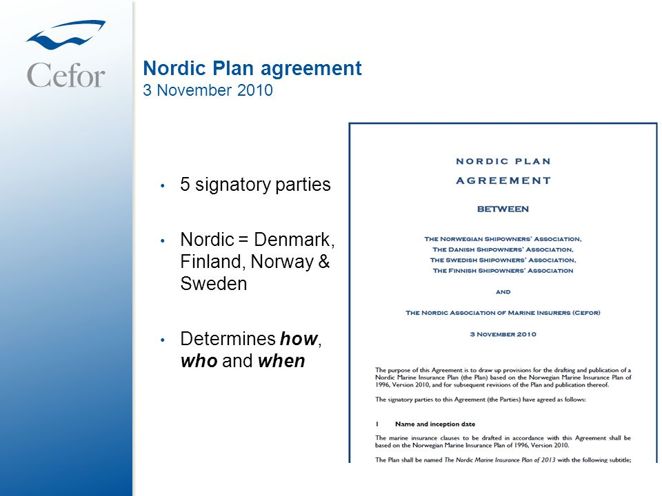 Nordic Plan agreement 3 November 2010 • 5 signatory parties • Nordic = Denmark, Finland, Norway & Sweden • Determines how, who and when
