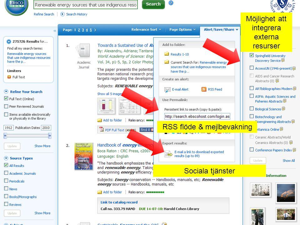 Sociala tjänster RSS flöde & mejlbevakning Möjlighet att integrera externa resurser