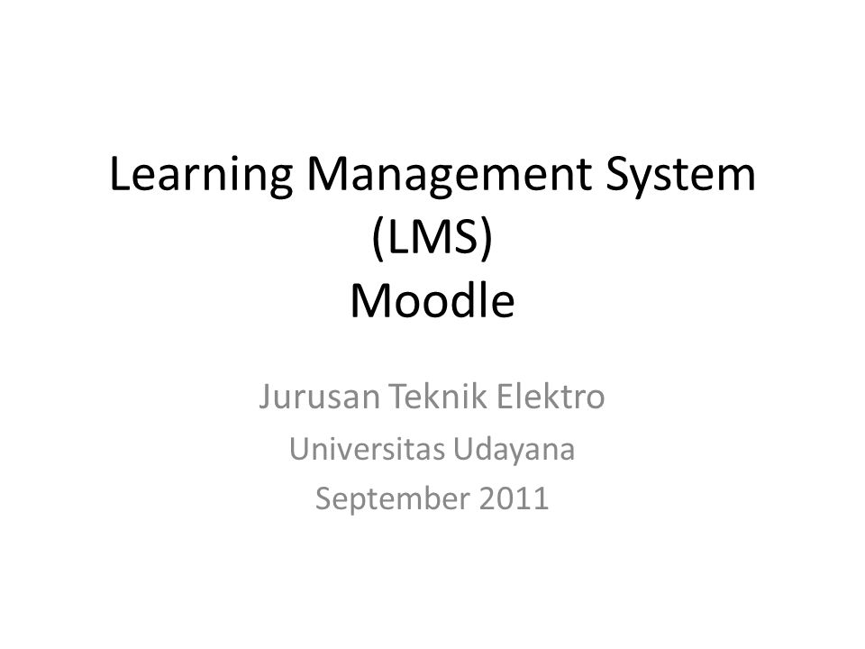 Learning Management System (LMS) Moodle Jurusan Teknik Elektro Universitas Udayana September 2011