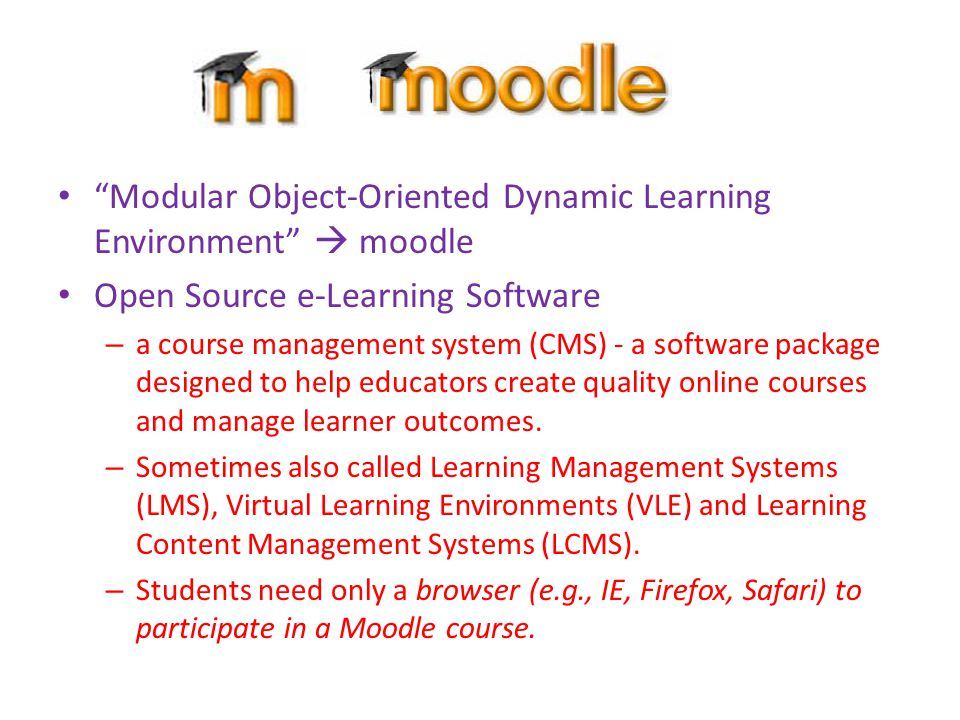 "• ""Modular Object-Oriented Dynamic Learning Environment""  moodle • Open Source e-Learning Software – a course management system (CMS) - a software pa"