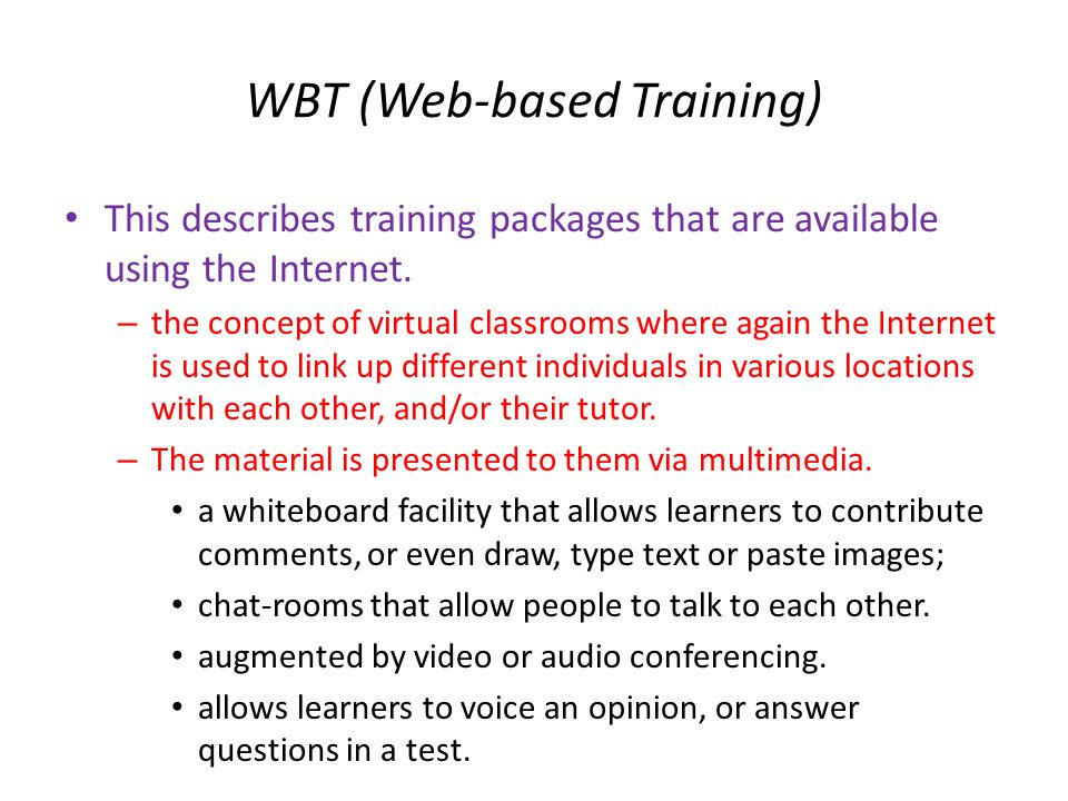 WBT (Web-based Training) • This describes training packages that are available using the Internet.