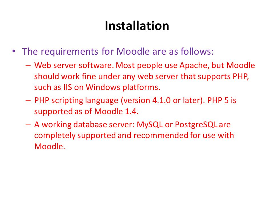 Installation • The requirements for Moodle are as follows: – Web server software.