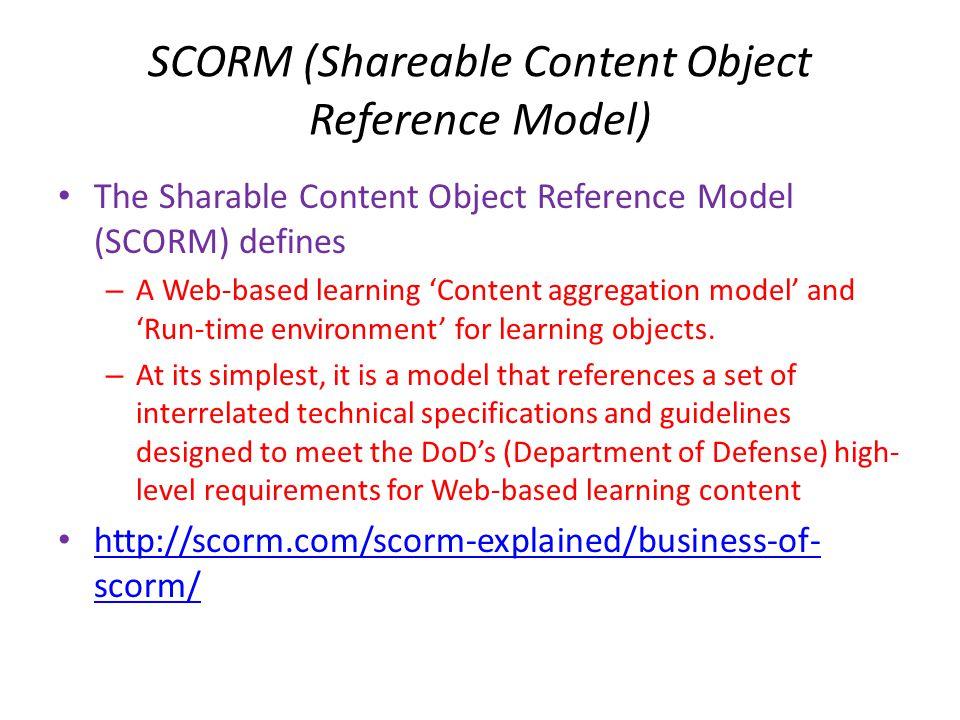 SCORM • The primary benefit of SCORM is interoperability.