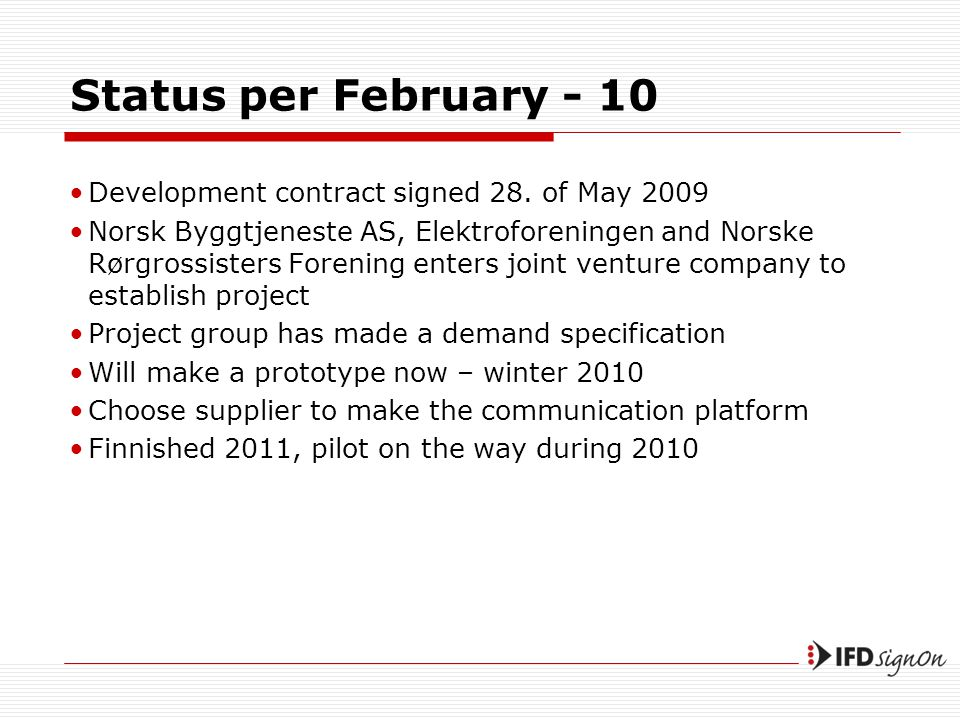 Status per February - 10 •Development contract signed 28.