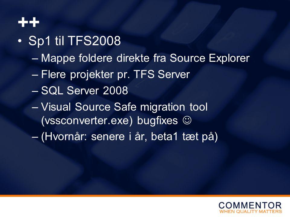 ++ •Sp1 til TFS2008 –Mappe foldere direkte fra Source Explorer –Flere projekter pr.