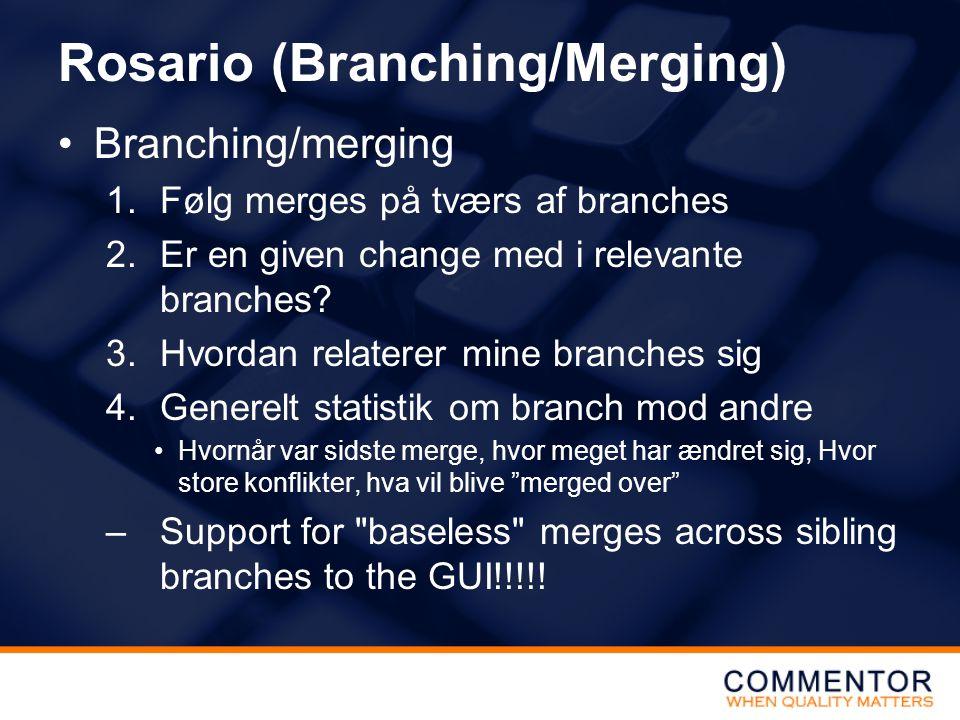 Rosario (Branching/Merging) •Branching/merging 1.Følg merges på tværs af branches 2.Er en given change med i relevante branches.