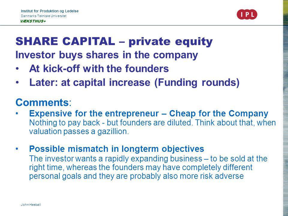 Institut for Produktion og Ledelse Danmarks Tekniske Universitet John Heebøll VÆKSTHUS+ SHARE CAPITAL – private equity Investor buys shares in the com
