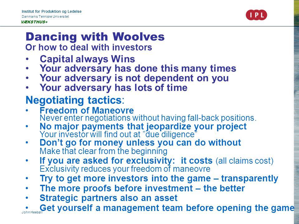 Institut for Produktion og Ledelse Danmarks Tekniske Universitet John Heebøll VÆKSTHUS+ Dancing with Woolves Or how to deal with investors •Capital al