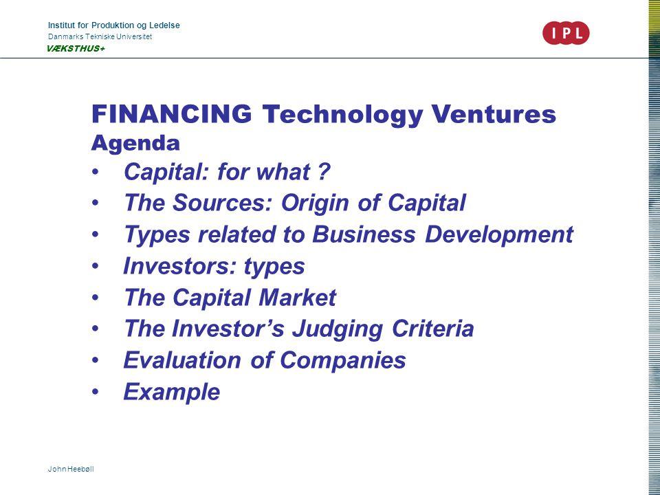 Institut for Produktion og Ledelse Danmarks Tekniske Universitet John Heebøll VÆKSTHUS+ FINANCING Technology Ventures Agenda •Capital: for what ? •The
