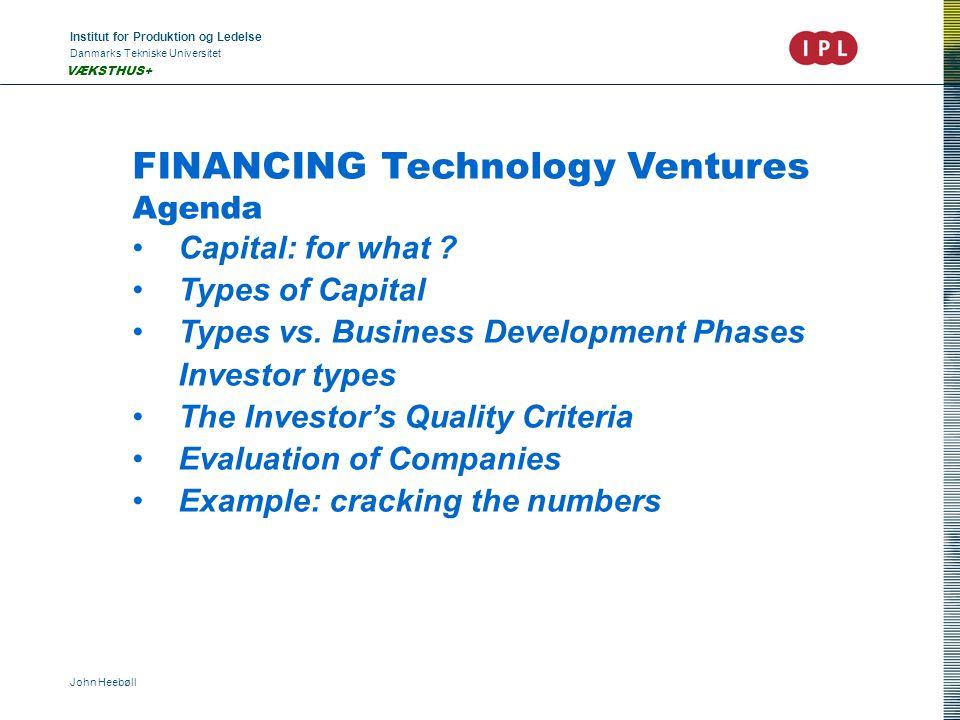 Institut for Produktion og Ledelse Danmarks Tekniske Universitet John Heebøll VÆKSTHUS+ FINANCING Technology Ventures Agenda •Capital: for what .