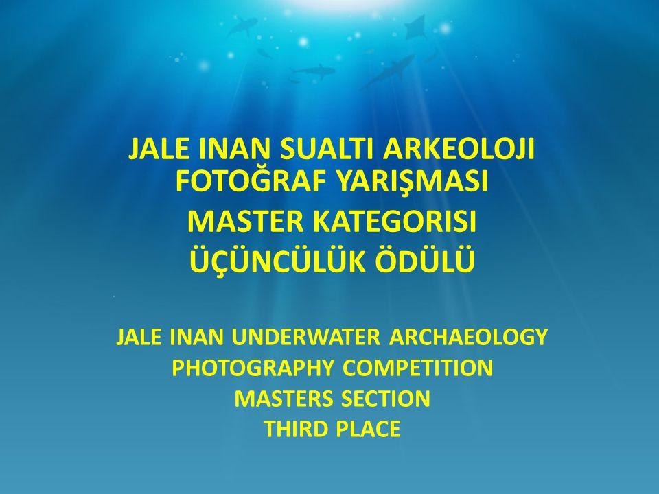 JALE INAN UNDERWATER ARCHAEOLOGY PHOTOGRAPHY COMPETITION MASTERS SECTION THIRD PLACE JALE INAN SUALTI ARKEOLOJI FOTOĞRAF YARIŞMASI MASTER KATEGORISI ÜÇÜNCÜLÜK ÖDÜLÜ