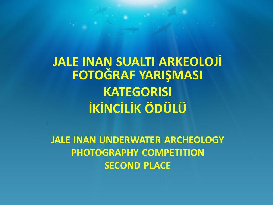 JALE INAN UNDERWATER ARCHEOLOGY PHOTOGRAPHY COMPETITION SECOND PLACE JALE INAN SUALTI ARKEOLOJİ FOTOĞRAF YARIŞMASI KATEGORISI İKİNCİLİK ÖDÜLÜ