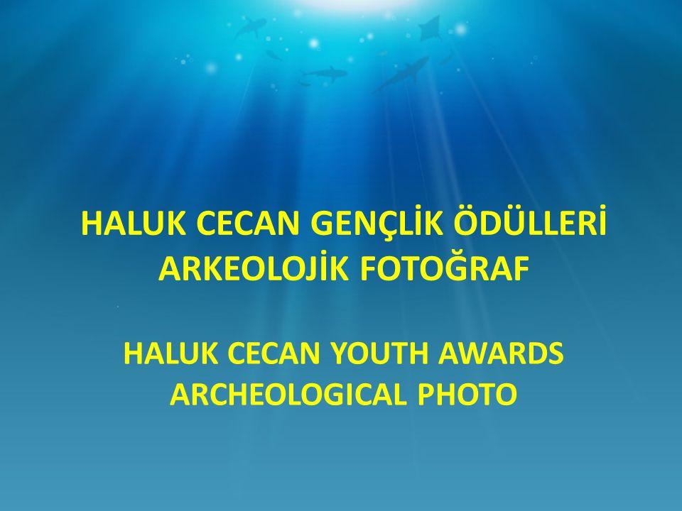 HALUK CECAN YOUTH AWARDS ARCHEOLOGICAL PHOTO HALUK CECAN GENÇLİK ÖDÜLLERİ ARKEOLOJİK FOTOĞRAF