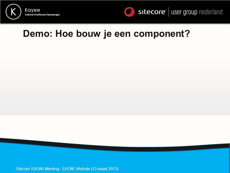 Demo: Hoe bouw je een component Sitecore SUGNL Meeting - SUGNL Website (13 maart 2013)