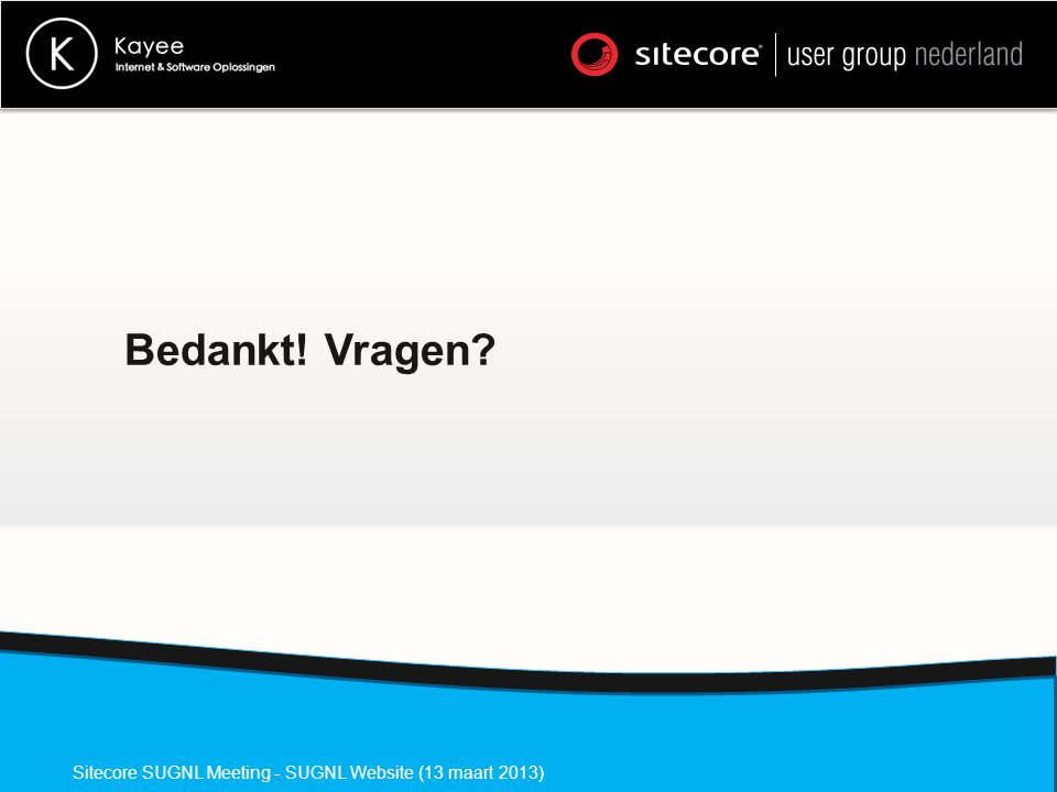 Bedankt! Vragen Sitecore SUGNL Meeting - SUGNL Website (13 maart 2013)