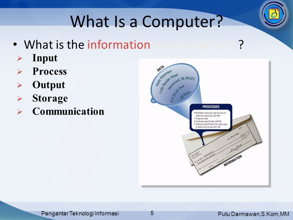 Putu Darmawan,S.Kom,MM Pengantar Teknologi Informasi 16 The Components of a Computer • What is a communications device.
